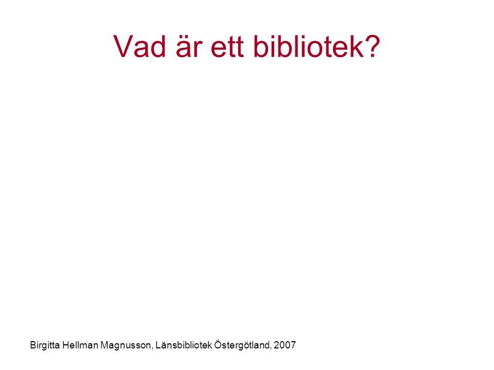 Birgitta Hellman Magnusson, Länsbibliotek Östergötland, 2007 Vad är ett bibliotek?