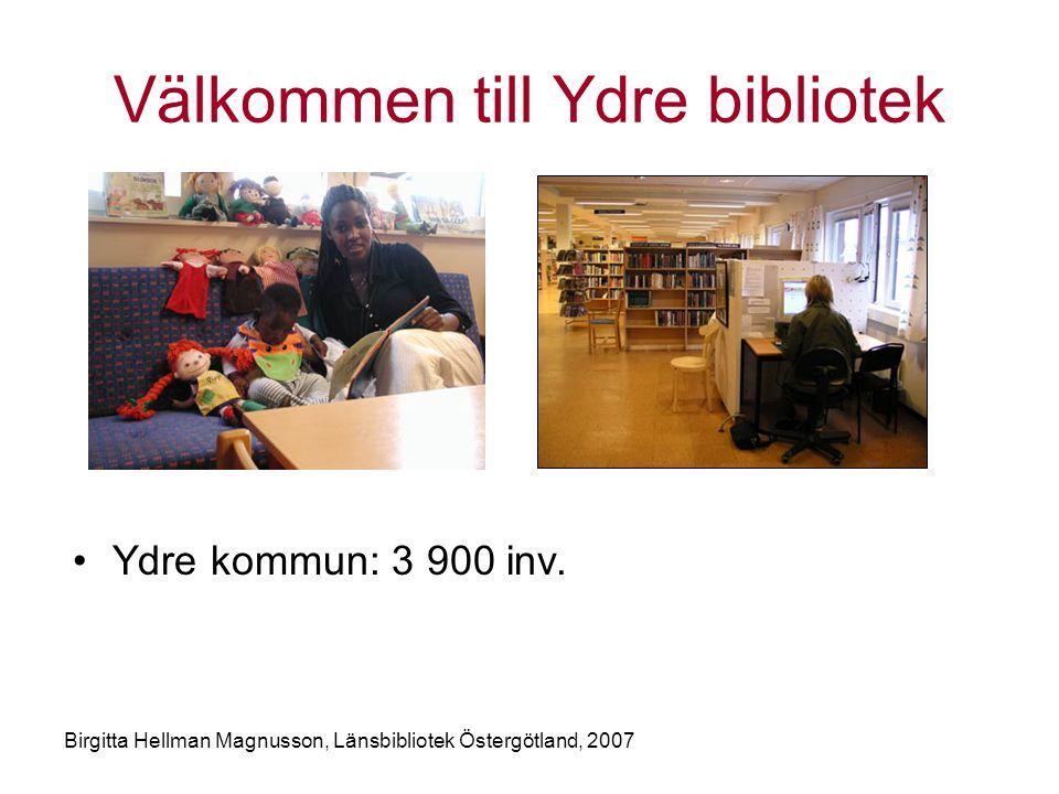 Birgitta Hellman Magnusson, Länsbibliotek Östergötland, 2007 Välkommen till Ydre bibliotek •Ydre kommun: 3 900 inv.