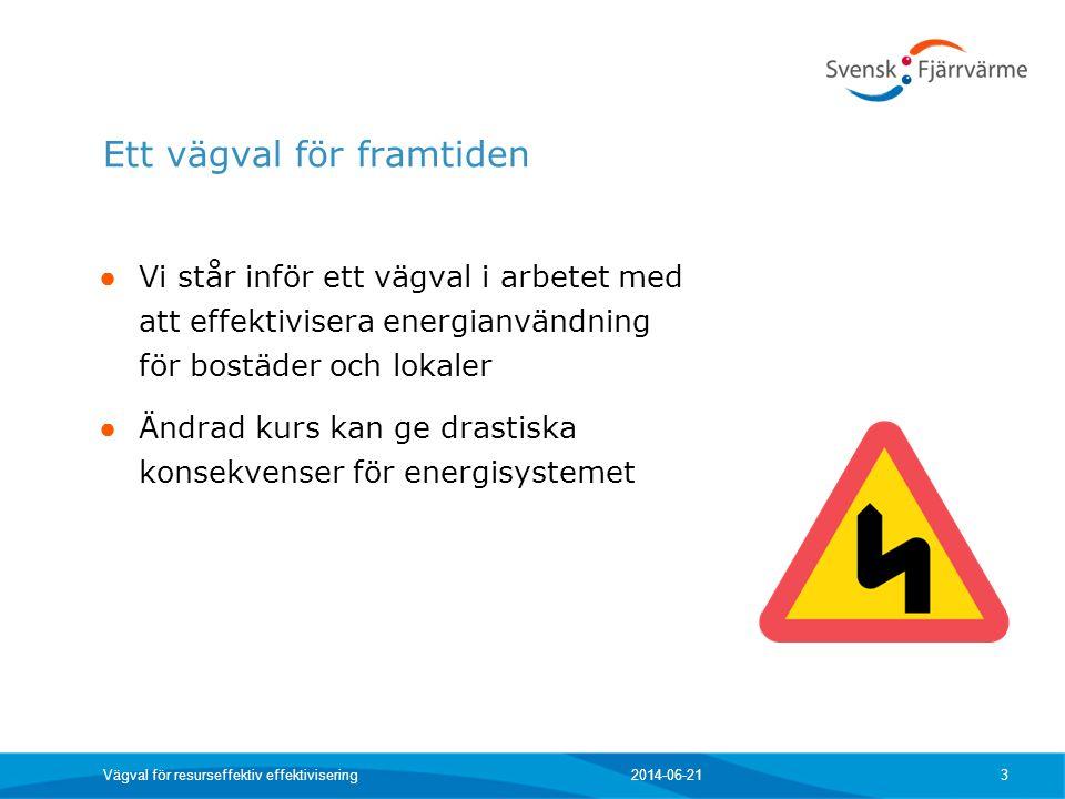Ett vägval för framtiden ● Vi står inför ett vägval i arbetet med att effektivisera energianvändning för bostäder och lokaler ● Ändrad kurs kan ge dra