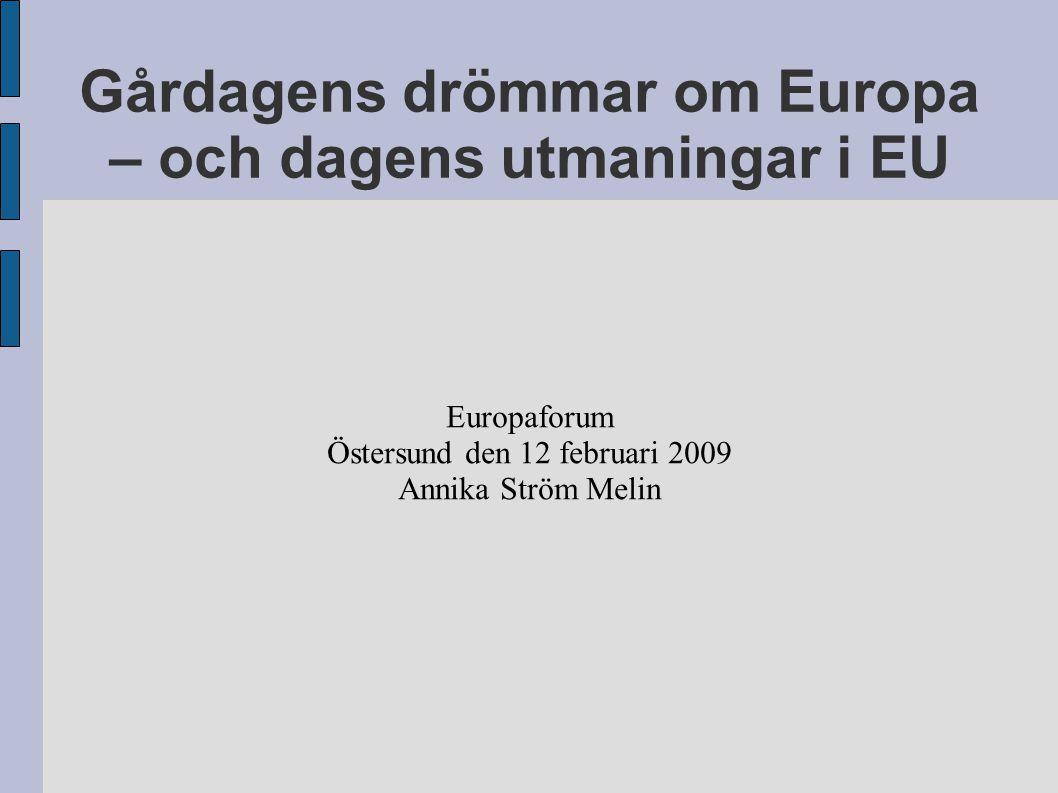 Gårdagens drömmar om Europa – och dagens utmaningar i EU Europaforum Östersund den 12 februari 2009 Annika Ström Melin