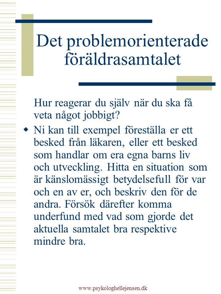 www.psykologhellejensen.dk Det problemorienterade föräldrasamtalet Hur reagerar du själv när du ska få veta något jobbigt.