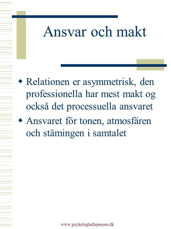 Ansvar och makt  Relationen er asymmetrisk, den professionella har mest makt og också det processuella ansvaret  Ansvaret för tonen, atmosfären och stämingen i samtalet www.psykologhellejensen.dk