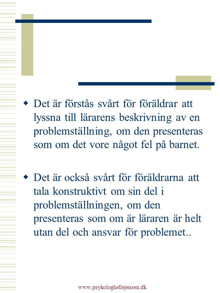 www.psykologhellejensen.dk  Det är förstås svårt för föräldrar att lyssna till lärarens beskrivning av en problemställning, om den presenteras som om det vore något fel på barnet.
