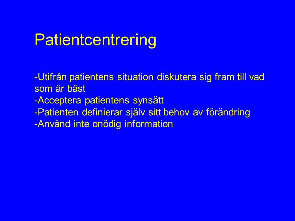 -Utifrån patientens situation diskutera sig fram till vad som är bäst -Acceptera patientens synsätt -Patienten definierar själv sitt behov av förändring -Använd inte onödig information Patientcentrering