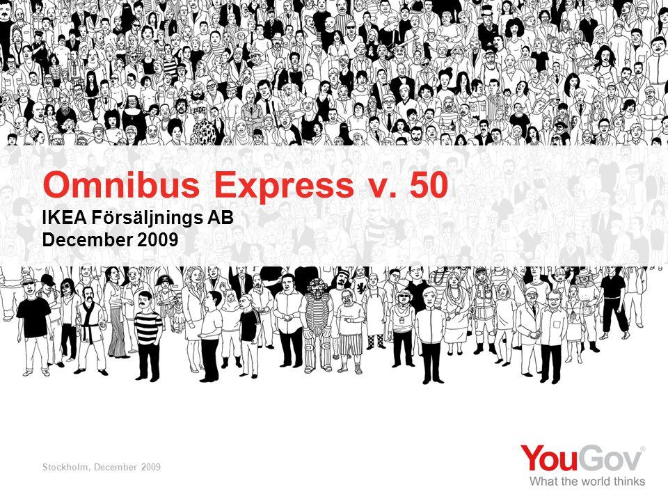 IKEA Svenska Försäljnings AB© 2009 YouGov 1 SE2009-701 Omnibus Express v.50 IKEA Svenska Försäljnings AB Omnibus Express v. 50 IKEA Försäljnings AB De