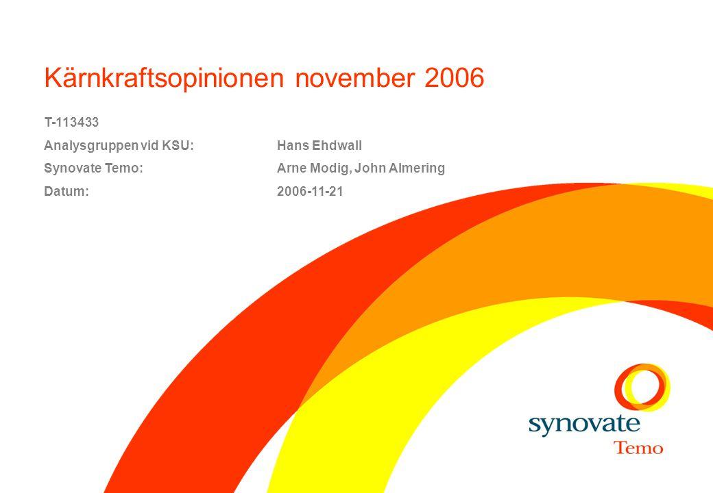 Kärnkraftsopinionen november 2006 T-113433 Analysgruppen vid KSU:Hans Ehdwall Synovate Temo: Arne Modig, John Almering Datum:2006-11-21