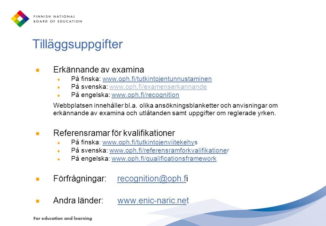 Tilläggsuppgifter Erkännande av examina På finska: www.oph.fi/tutkintojentunnustaminen På svenska: www.oph.fi/examenserkannandewww.oph.fi/examenserkan