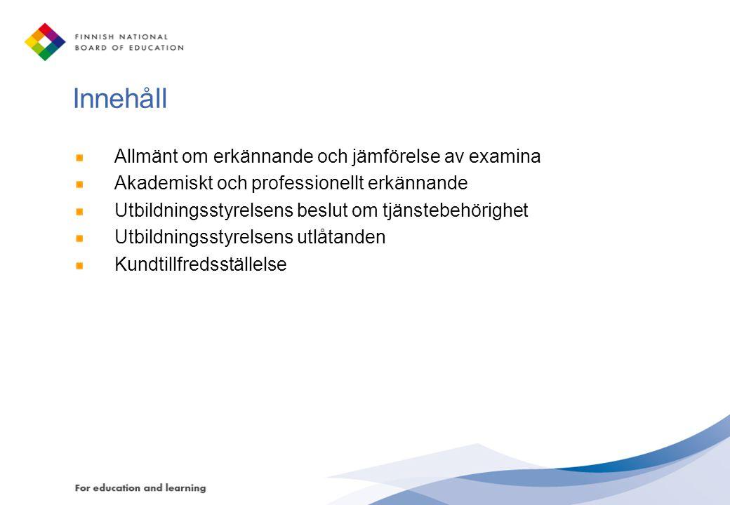 Innehåll Allmänt om erkännande och jämförelse av examina Akademiskt och professionellt erkännande Utbildningsstyrelsens beslut om tjänstebehörighet Ut