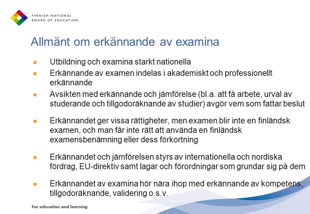 Allmänt om erkännande av examina Utbildning och examina starkt nationella Erkännande av examen indelas i akademiskt och professionellt erkännande Avsi