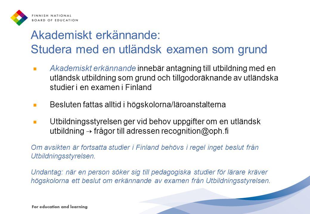 Akademiskt erkännande: Studera med en utländsk examen som grund Akademiskt erkännande innebär antagning till utbildning med en utländsk utbildning som