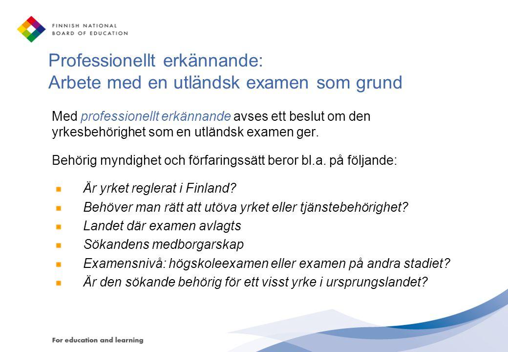 Professionellt erkännande: Arbete med en utländsk examen som grund Med professionellt erkännande avses ett beslut om den yrkesbehörighet som en utländ