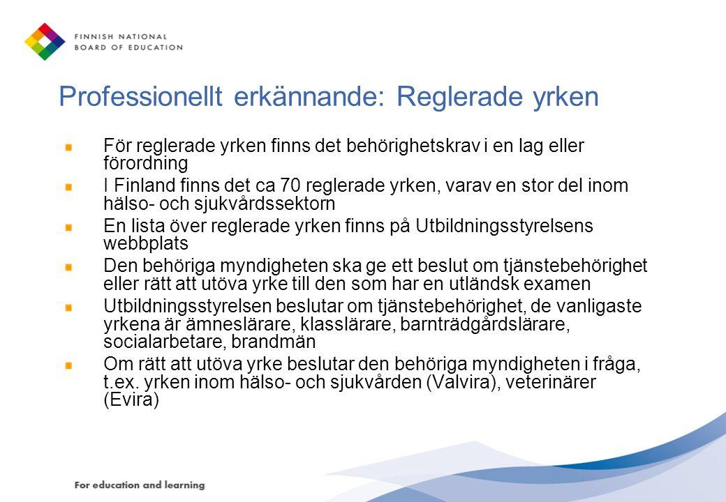 Professionellt erkännande: Reglerade yrken För reglerade yrken finns det behörighetskrav i en lag eller förordning I Finland finns det ca 70 reglerade