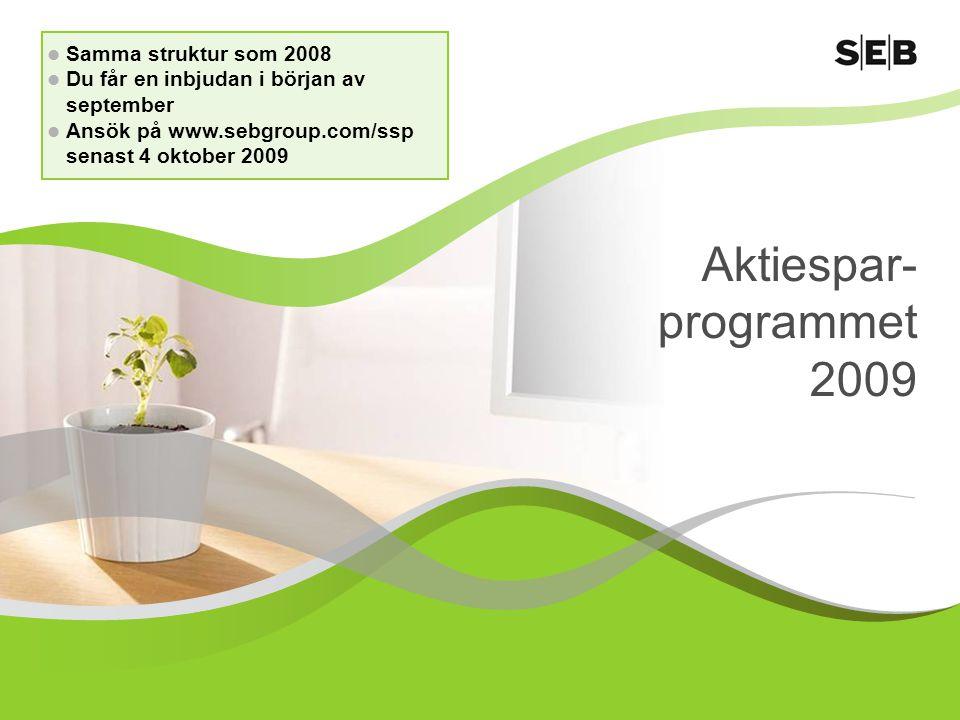 Aktiespar- programmet 2009  Samma struktur som 2008  Du får en inbjudan i början av september  Ansök på www.sebgroup.com/ssp senast 4 oktober 2009