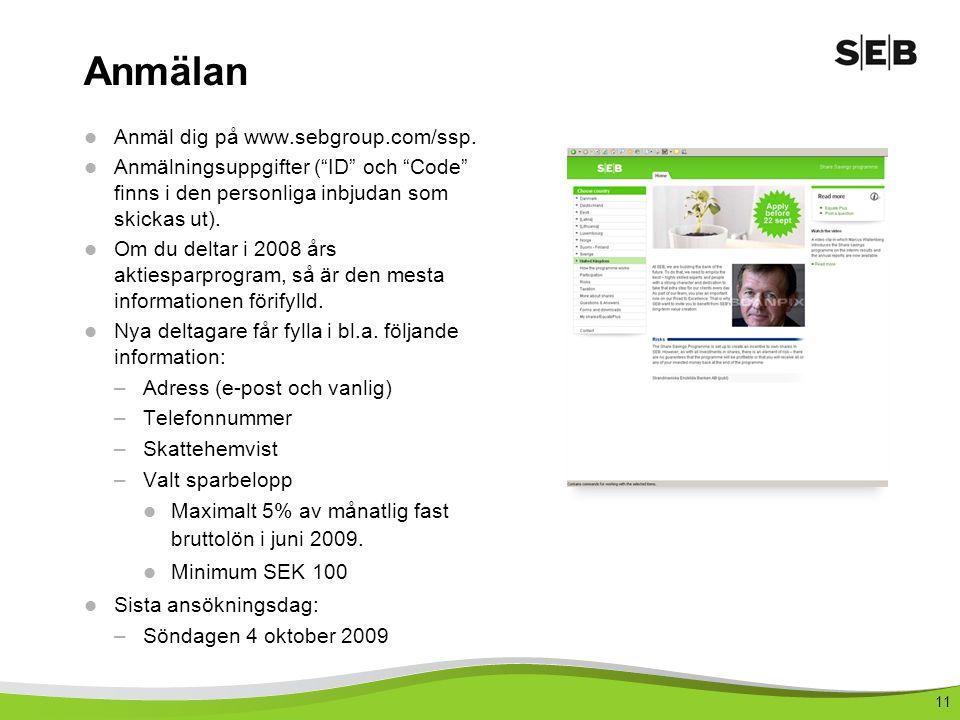 """11 Anmälan  Anmäl dig på www.sebgroup.com/ssp.  Anmälningsuppgifter (""""ID"""" och """"Code"""" finns i den personliga inbjudan som skickas ut).  Om du deltar"""