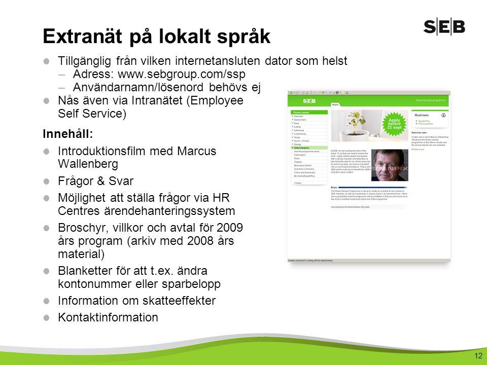 12 Extranät på lokalt språk  Tillgänglig från vilken internetansluten dator som helst –Adress: www.sebgroup.com/ssp –Användarnamn/lösenord behövs ej