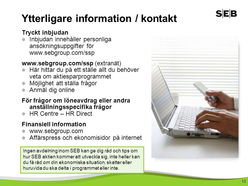 13 Tryckt inbjudan  Inbjudan innehåller personliga ansökningsuppgifter för www.sebgroup.com/ssp www.sebgroup.com/ssp (extranät)  Här hittar du på et