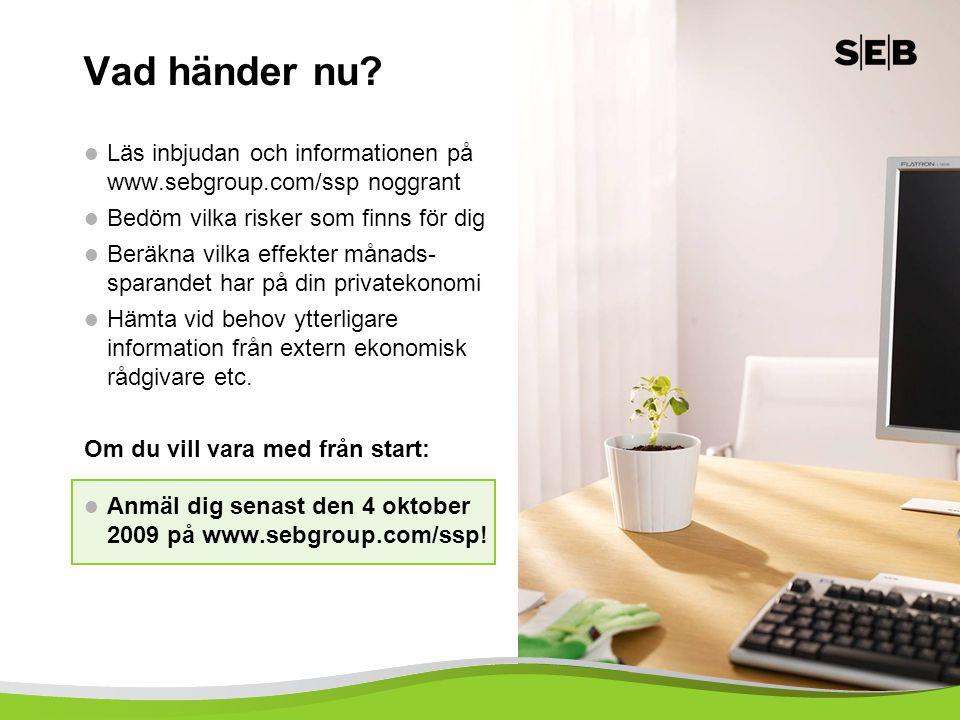 14 Vad händer nu?  Läs inbjudan och informationen på www.sebgroup.com/ssp noggrant  Bedöm vilka risker som finns för dig  Beräkna vilka effekter må