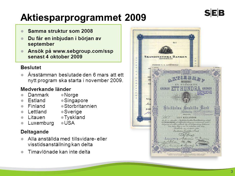 3  Samma struktur som 2008  Du får en inbjudan i början av september  Ansök på www.sebgroup.com/ssp senast 4 oktober 2009 Beslutet  Årsstämman bes