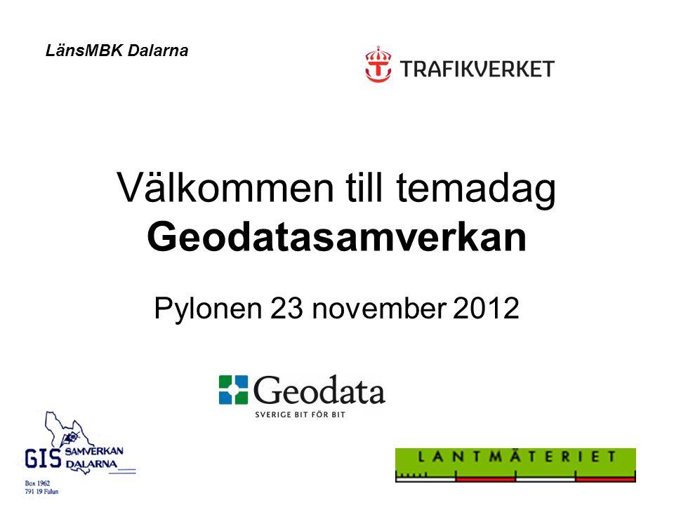 Välkommen till temadag Geodatasamverkan Pylonen 23 november 2012 LänsMBK Dalarna