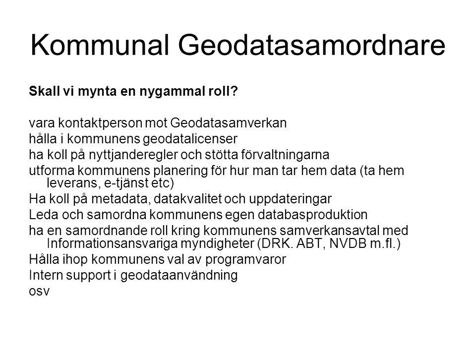 Kommunal Geodatasamordnare Skall vi mynta en nygammal roll? vara kontaktperson mot Geodatasamverkan hålla i kommunens geodatalicenser ha koll på nyttj