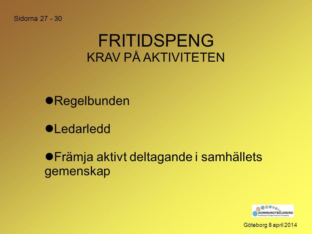 FRITIDSPENG KRAV PÅ AKTIVITETEN Göteborg 8 april 2014  Regelbunden  Ledarledd  Främja aktivt deltagande i samhällets gemenskap Sidorna 27 - 30