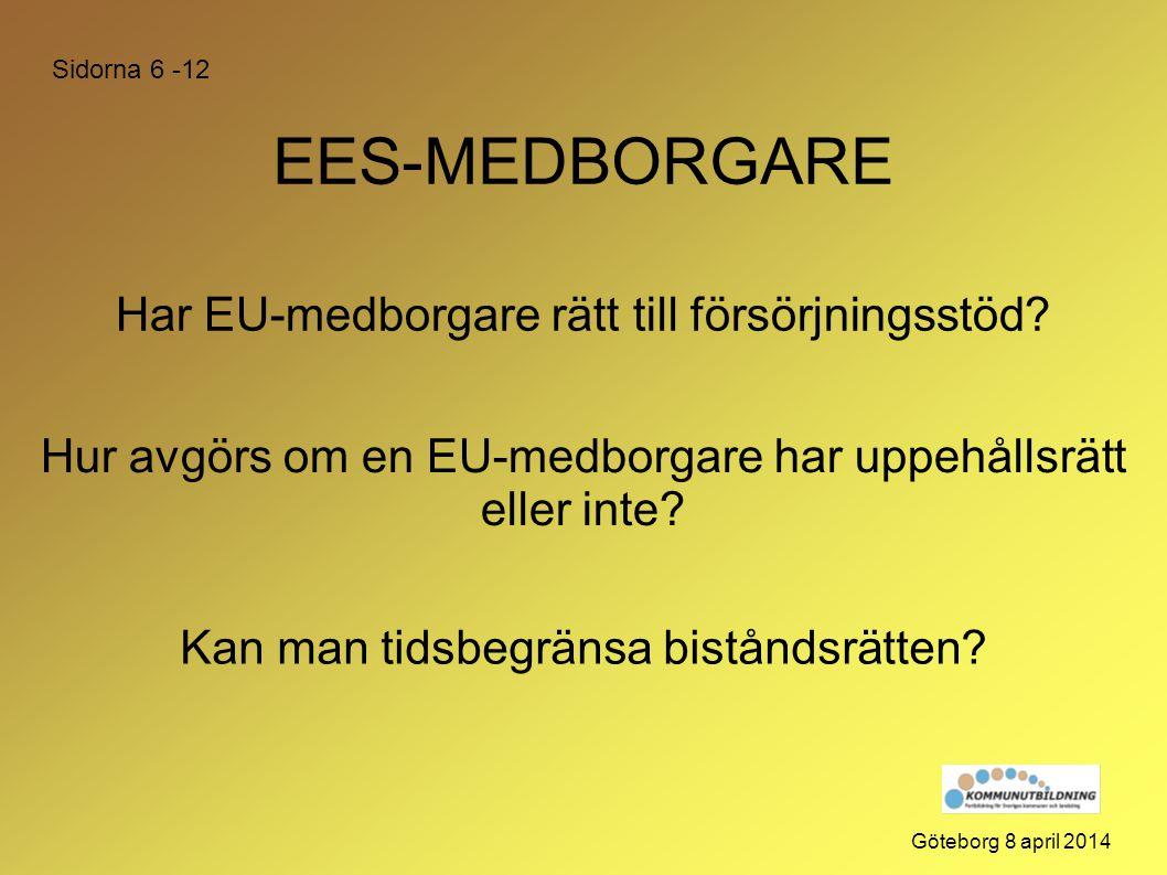 EES-MEDBORGARE Kan man tidsbegränsa biståndsrätten? Göteborg 8 april 2014 Hur avgörs om en EU-medborgare har uppehållsrätt eller inte? Har EU-medborga