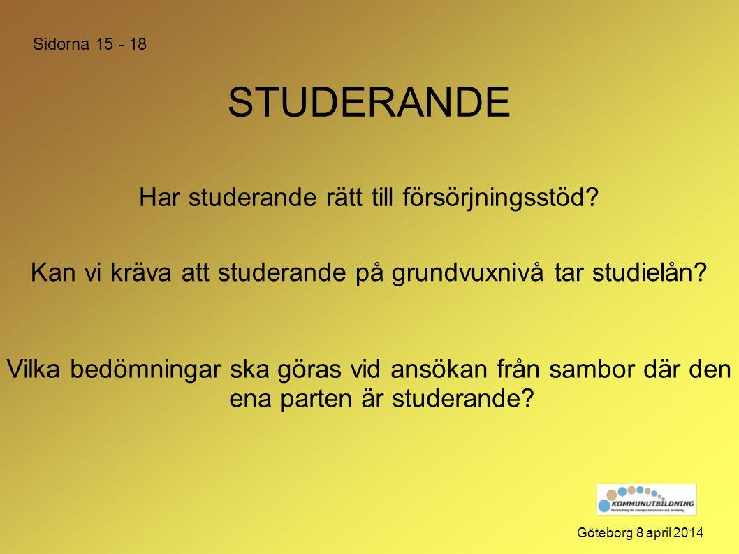 STUDERANDE Vilka bedömningar ska göras vid ansökan från sambor där den ena parten är studerande? Göteborg 8 april 2014 Kan vi kräva att studerande på