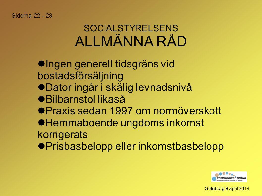 SOCIALSTYRELSENS ALLMÄNNA RÅD Göteborg 8 april 2014  Ingen generell tidsgräns vid bostadsförsäljning  Dator ingår i skälig levnadsnivå  Bilbarnstol