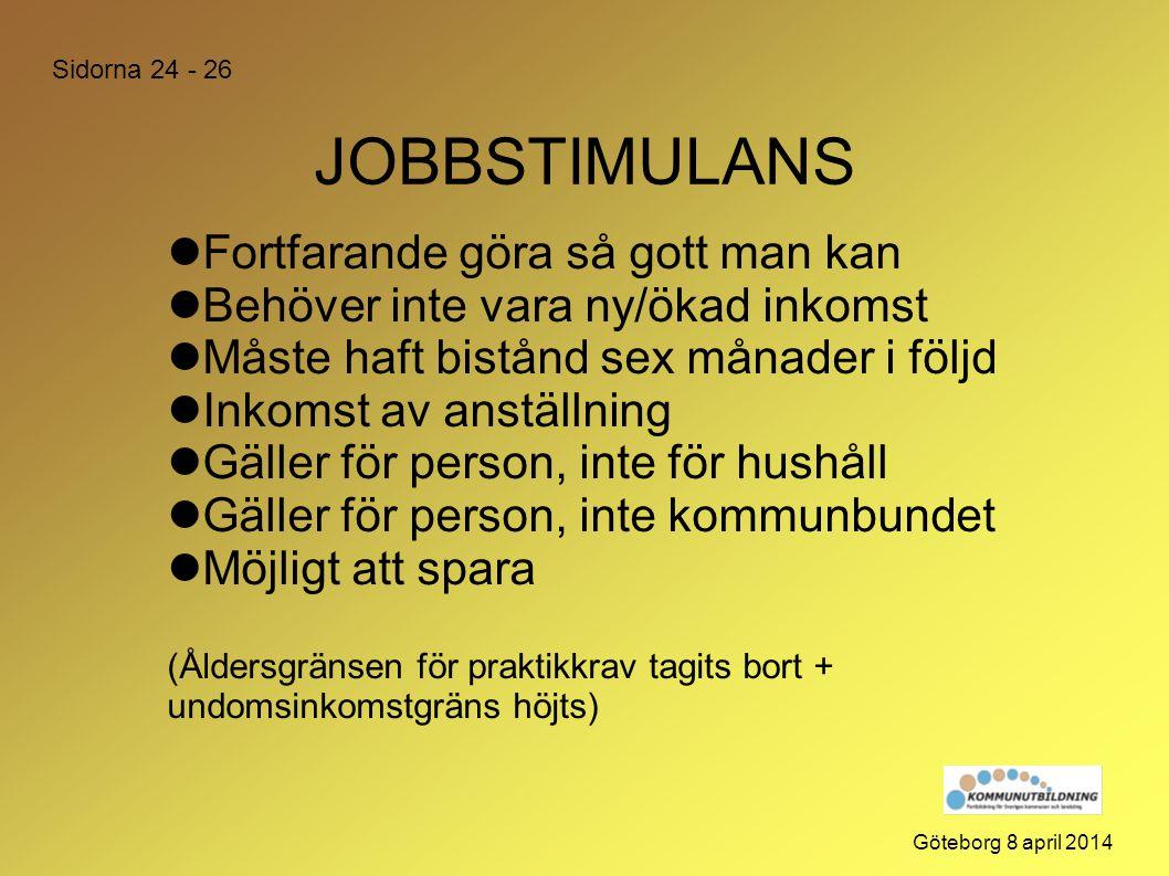 JOBBSTIMULANS Göteborg 8 april 2014  Fortfarande göra så gott man kan  Behöver inte vara ny/ökad inkomst  Måste haft bistånd sex månader i följd 