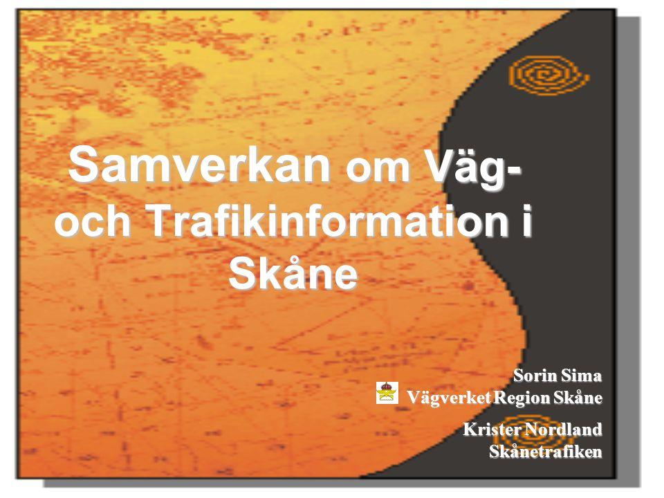 Samverkan om Väg- och Trafikinformation i Skåne Sorin Sima Vägverket Region Skåne Krister Nordland Skånetrafiken