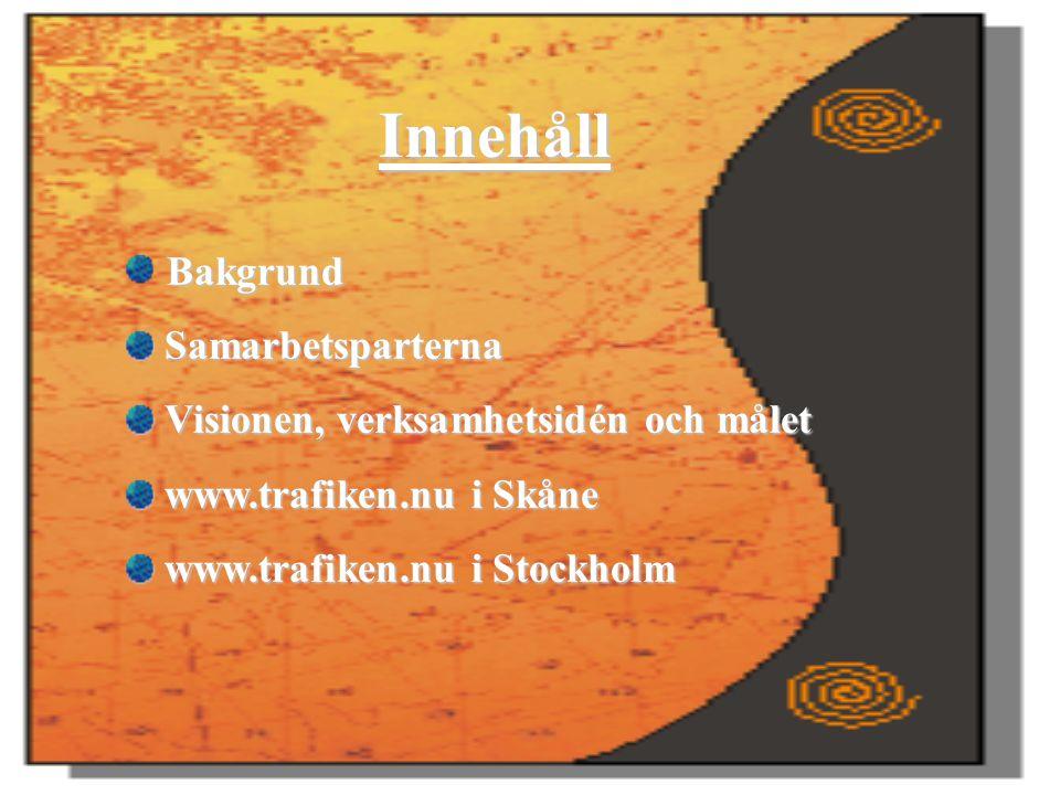 Innehåll Bakgrund Samarbetsparterna Samarbetsparterna Visionen, verksamhetsidén och målet Visionen, verksamhetsidén och målet www.trafiken.nu i Skåne