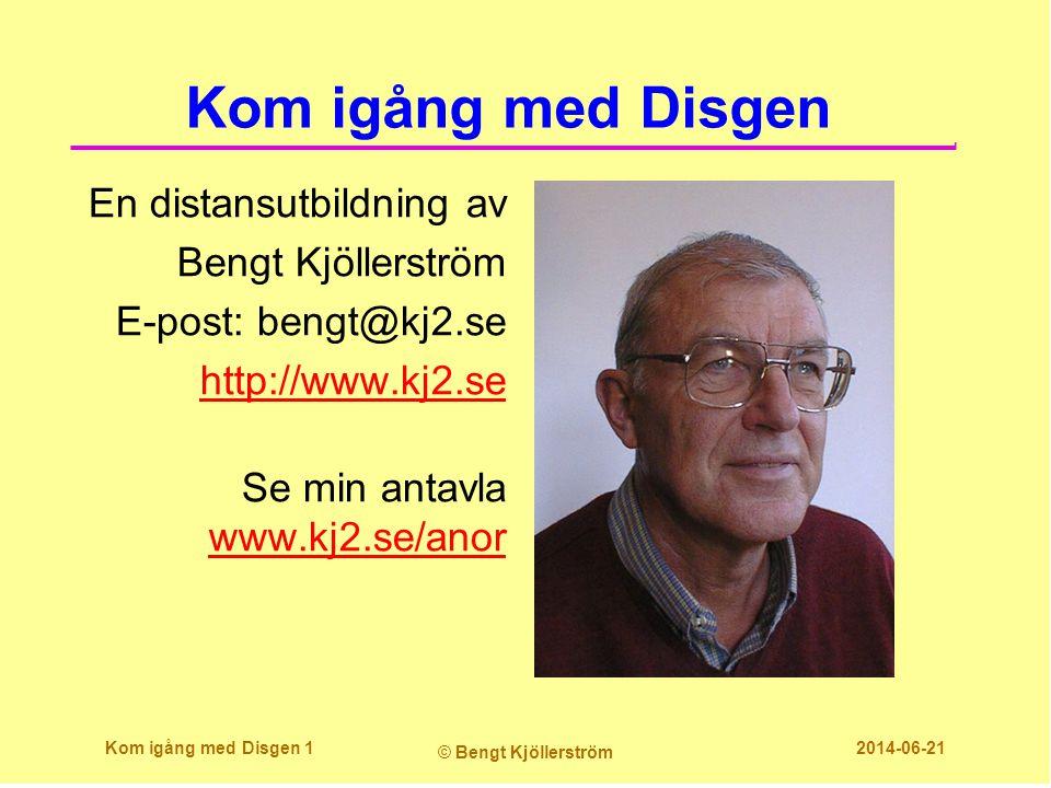 Kom igång med Disgen En distansutbildning av Bengt Kjöllerström E-post: bengt@kj2.se http://www.kj2.se Se min antavla www.kj2.se/anor www.kj2.se/anor