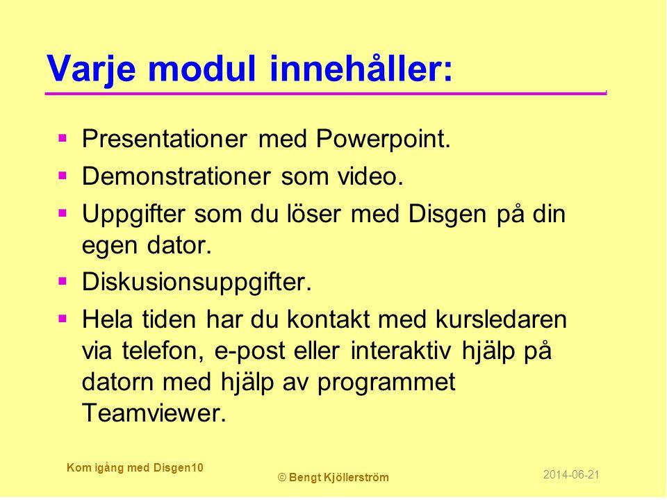 Varje modul innehåller:  Presentationer med Powerpoint.  Demonstrationer som video.  Uppgifter som du löser med Disgen på din egen dator.  Diskusi