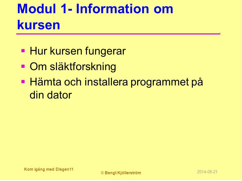Modul 1- Information om kursen  Hur kursen fungerar  Om släktforskning  Hämta och installera programmet på din dator Kom igång med Disgen11 © Bengt