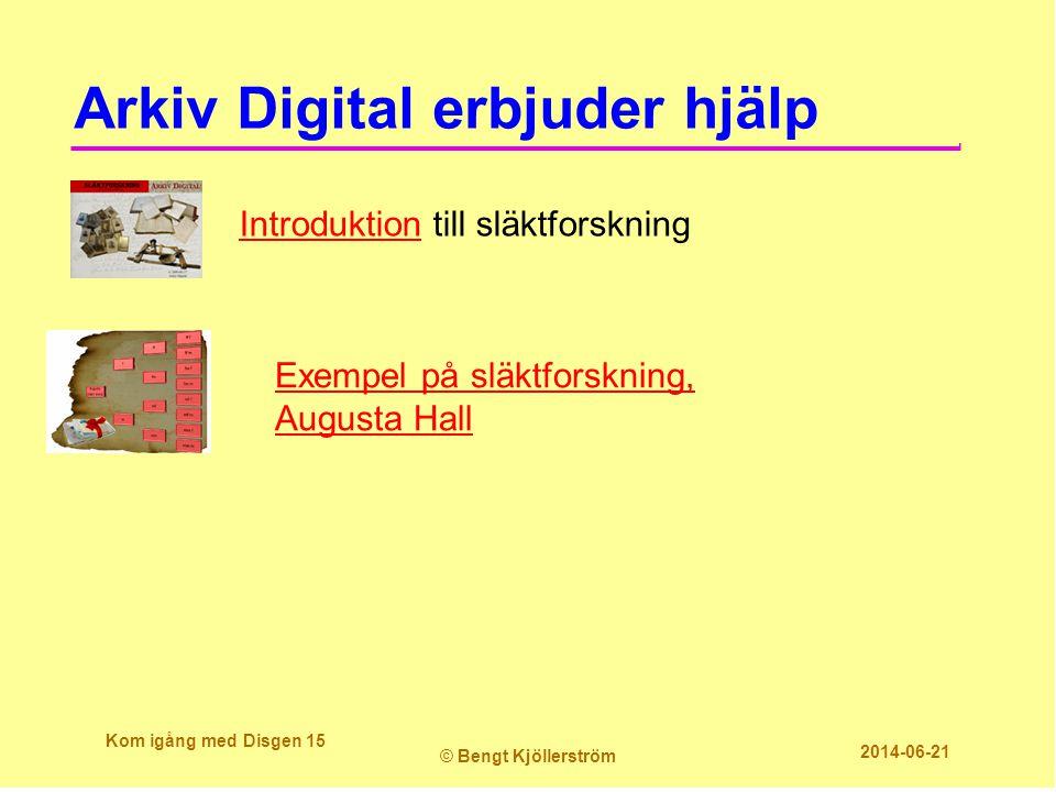 Arkiv Digital erbjuder hjälp Kom igång med Disgen 15 © Bengt Kjöllerström 2014-06-21 Exempel på släktforskning, Augusta Hall IntroduktionIntroduktion