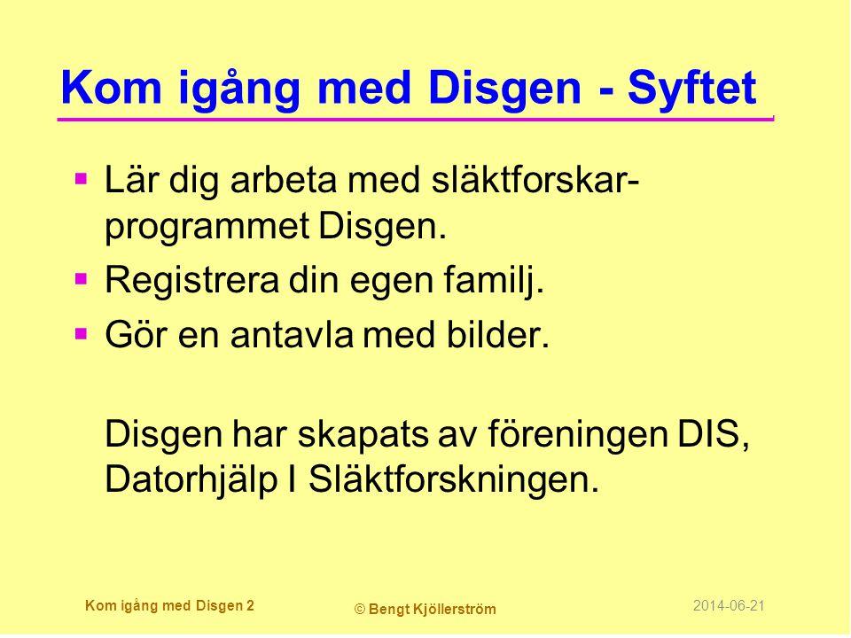 Kom igång med Disgen - Syftet  Lär dig arbeta med släktforskar- programmet Disgen.  Registrera din egen familj.  Gör en antavla med bilder. Disgen