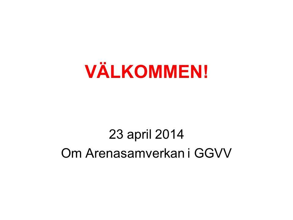 Överenskommelsen om fortsatt Arenasamverkan i GGVV •Alla överens om fortsatt samarbete, i formell överenskommelse 2014-2015 •En Lokal Arenagrupp per kommun •Representanter som nu, plus ev som saknas.
