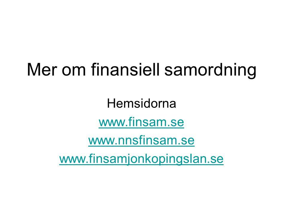 Mer om finansiell samordning Hemsidorna www.finsam.se www.nnsfinsam.se www.finsamjonkopingslan.se