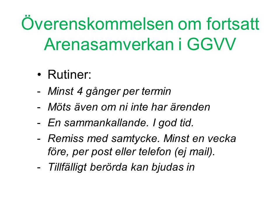 Överenskommelsen om fortsatt Arenasamverkan i GGVV •Rutiner: -Minst 4 gånger per termin -Möts även om ni inte har ärenden -En sammankallande. I god ti