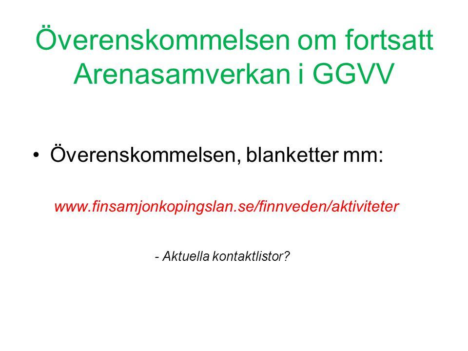 Överenskommelsen om fortsatt Arenasamverkan i GGVV •Överenskommelsen, blanketter mm: www.finsamjonkopingslan.se/finnveden/aktiviteter - Aktuella konta