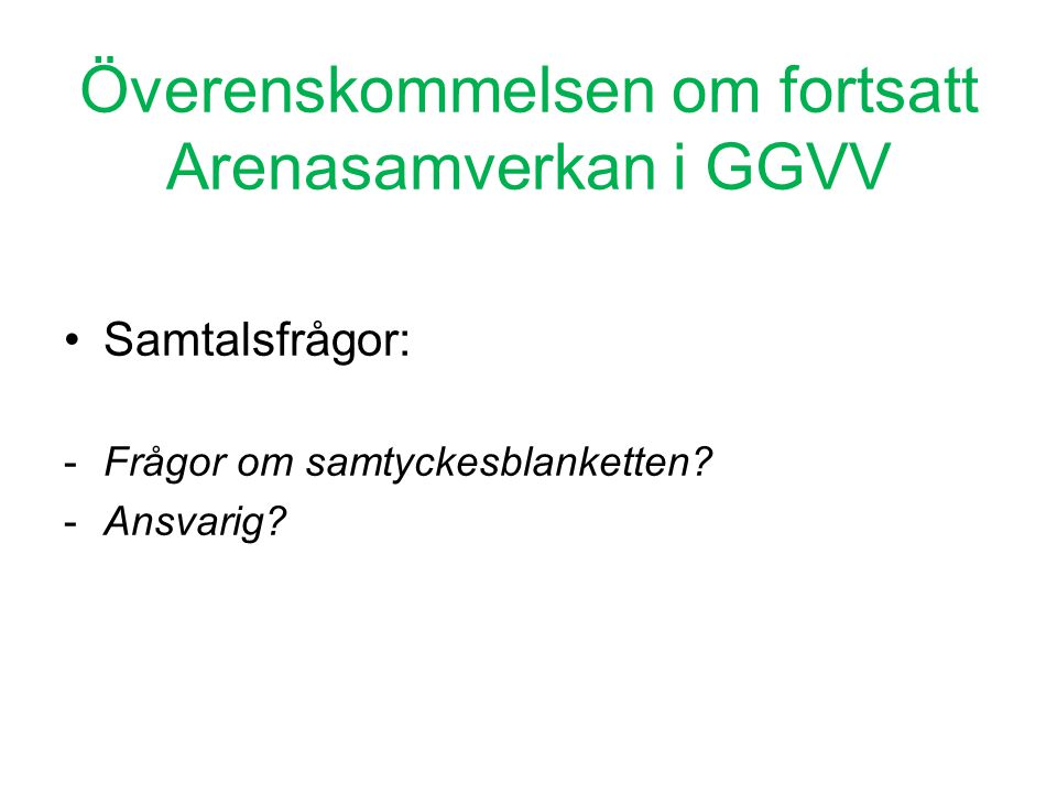 Överenskommelsen om fortsatt Arenasamverkan i GGVV •Samtalsfrågor: -Frågor om samtyckesblanketten? -Ansvarig?