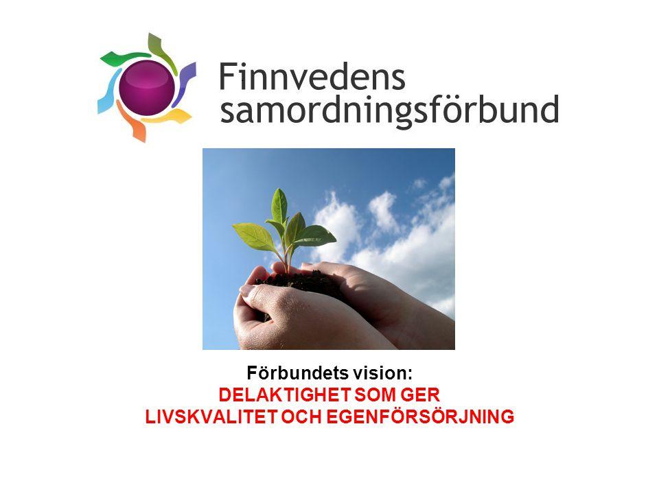 Förbundets vision: DELAKTIGHET SOM GER LIVSKVALITET OCH EGENFÖRSÖRJNING