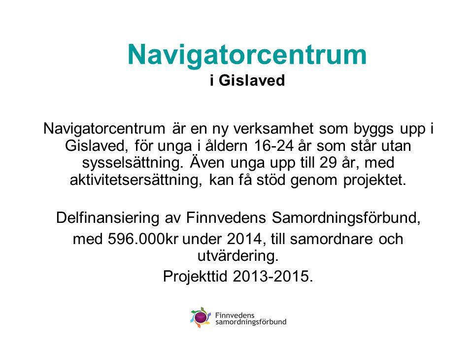 Navigatorcentrum i Gislaved Navigatorcentrum är en ny verksamhet som byggs upp i Gislaved, för unga i åldern 16-24 år som står utan sysselsättning. Äv