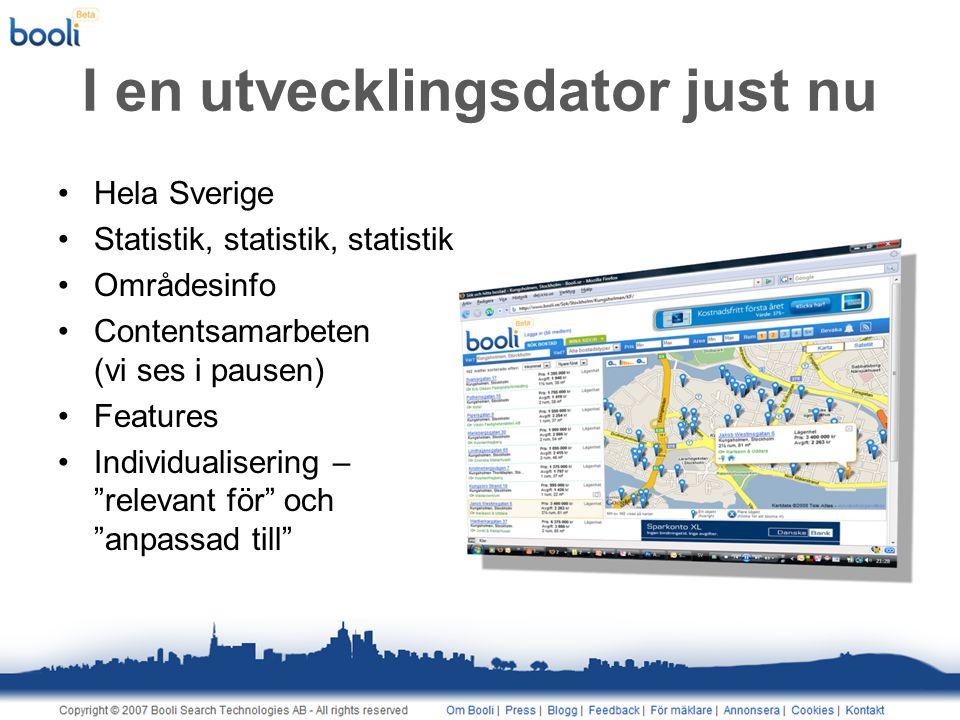 I en utvecklingsdator just nu •Hela Sverige •Statistik, statistik, statistik •Områdesinfo •Contentsamarbeten (vi ses i pausen) •Features •Individualisering – relevant för och anpassad till