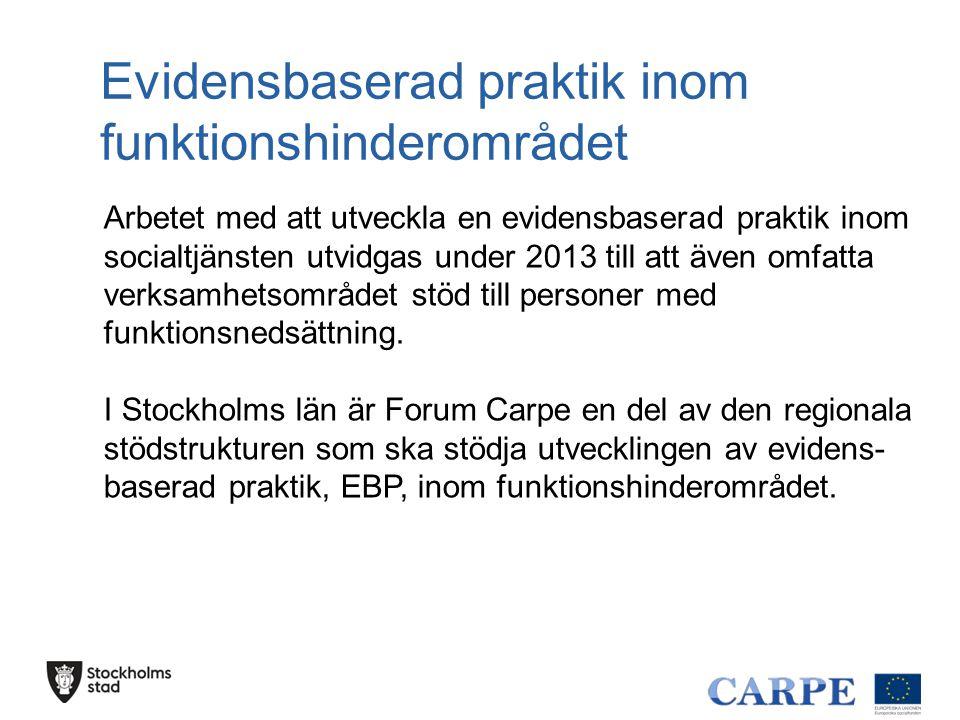 Evidensbaserad praktik inom funktionshinderområdet Arbetet med att utveckla en evidensbaserad praktik inom socialtjänsten utvidgas under 2013 till att