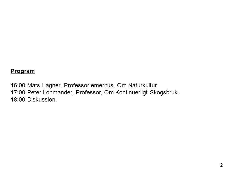2 Program 16:00 Mats Hagner, Professor emeritus, Om Naturkultur. 17:00 Peter Lohmander, Professor, Om Kontinuerligt Skogsbruk. 18:00 Diskussion.