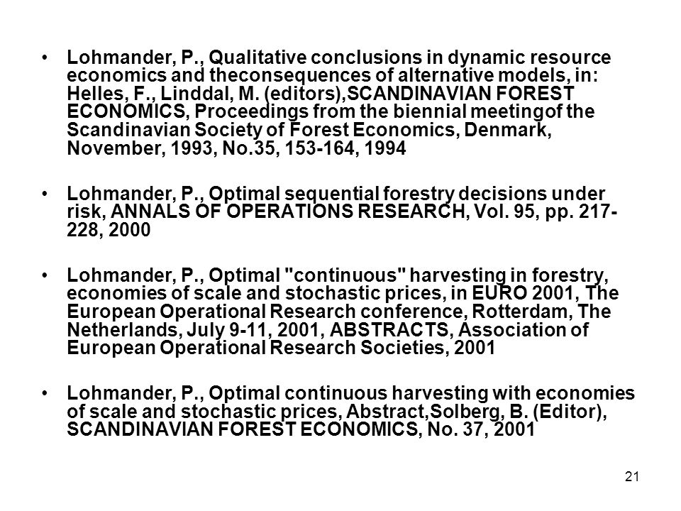 21 •Lohmander, P., Qualitative conclusions in dynamic resource economics and theconsequences of alternative models, in: Helles, F., Linddal, M.