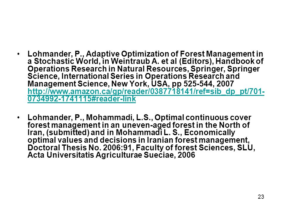 23 •Lohmander, P., Adaptive Optimization of Forest Management in a Stochastic World, in Weintraub A.