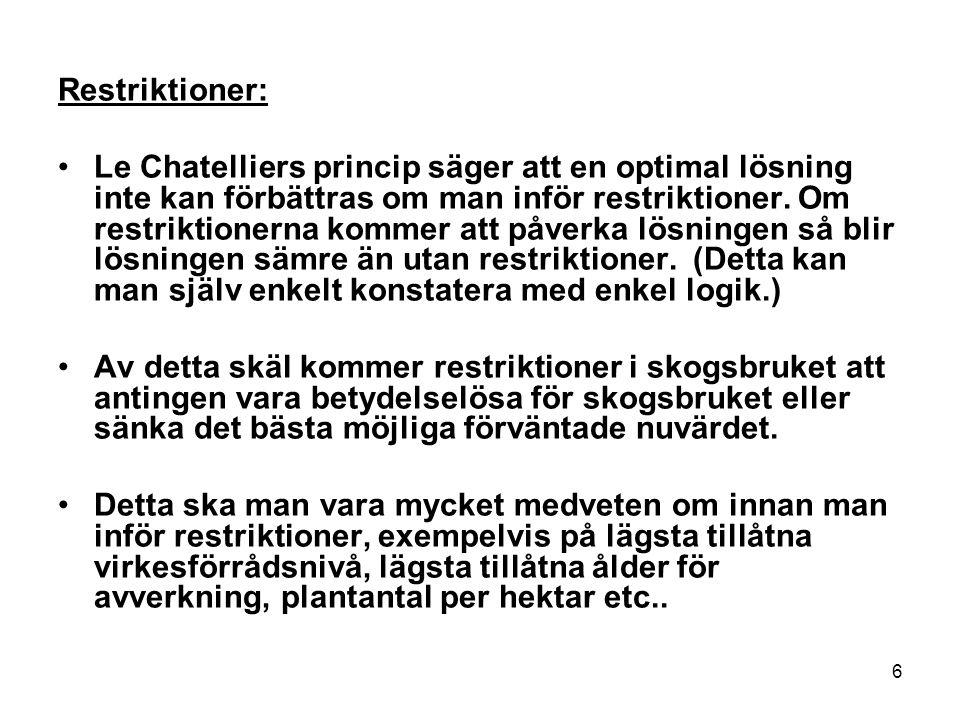 6 Restriktioner: •Le Chatelliers princip säger att en optimal lösning inte kan förbättras om man inför restriktioner. Om restriktionerna kommer att på