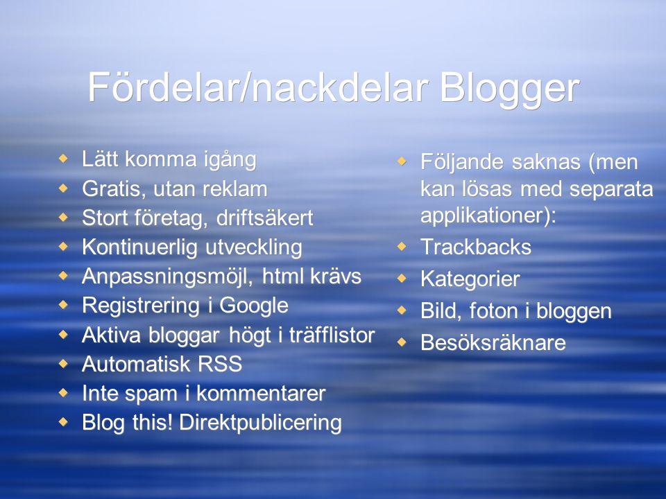 Fördelar/nackdelar Blogger  Lätt komma igång  Gratis, utan reklam  Stort företag, driftsäkert  Kontinuerlig utveckling  Anpassningsmöjl, html krä